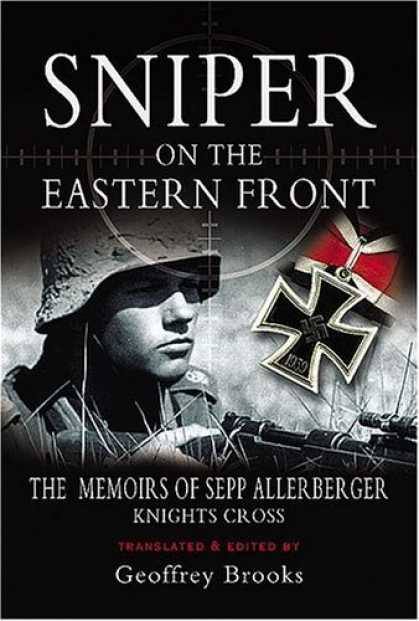 Bestsellers (2006) - Sniper on the Eastern Front: The Memoirs of Sepp Allerberger, Knight's Cross by