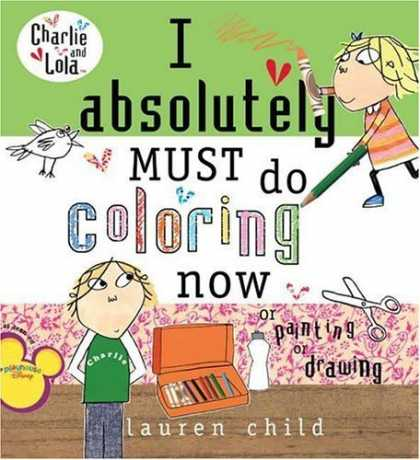 Bestsellers (2006) - I Absolutely Must Do Coloring Now or Painting or Drawing (Charlie and Lola) by L