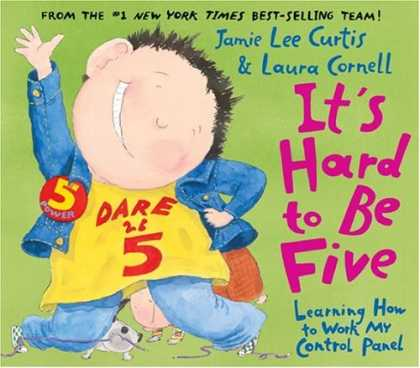 Bestsellers (2006) - It's Hard to Be Five: Learning How to Work My Control Panel by Jamie Lee Curtis