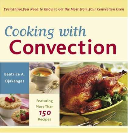 Bestsellers (2006) - Cooking with Convection: Everything You Need to Know to Get the Most from Your C
