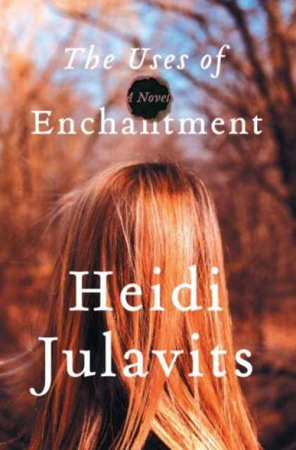 Bestsellers (2006) - The Uses of Enchantment: A Novel by Heidi Julavits
