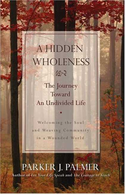 Bestsellers (2006) - A Hidden Wholeness: The Journey Toward an Undivided Life by Parker J. Palmer