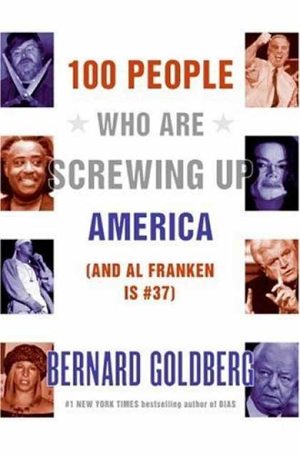 Bestsellers (2006) - 100 People Who Are Screwing Up America (And Al Franken Is #37) by Bernard Goldbe