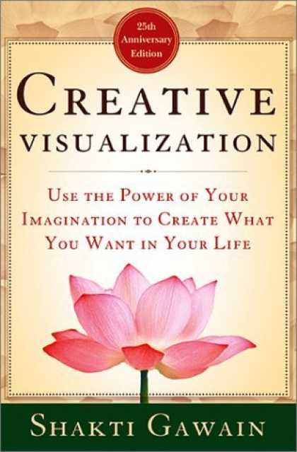Bestsellers (2006) - Creative Visualization: Use the Power of Your Imagination to Create What You Wan