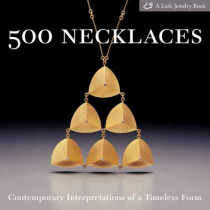 Bestsellers (2006) - 500 Necklaces: Contemporary Interpretations of a Timeless Form (Lark Jewelry Boo