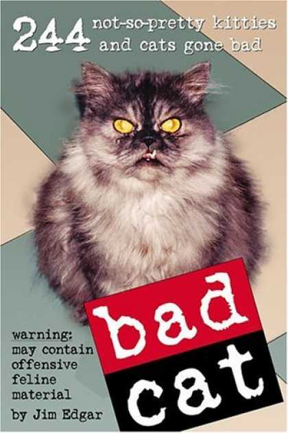 Bestsellers (2006) - Bad Cat: 244 Not-So-Pretty Kitties And Cats Gone Bad by Jim Edgar
