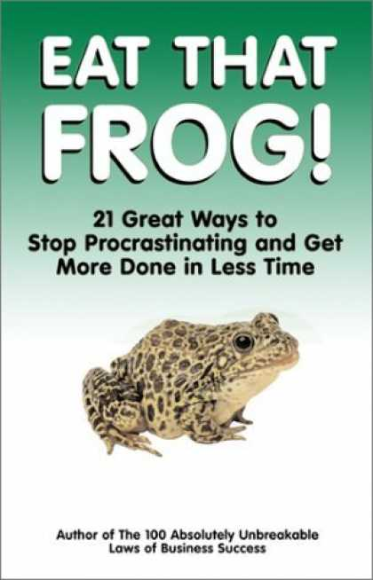 Bestsellers (2006) - Eat That Frog!: 21 Great Ways to Stop Procrastinating and Get More Done in Less