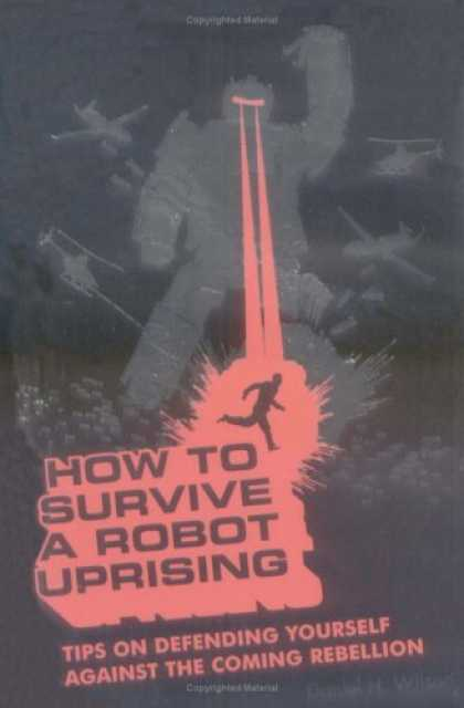 Bestsellers (2006) - How To Survive a Robot Uprising: Tips on Defending Yourself Against the Coming R