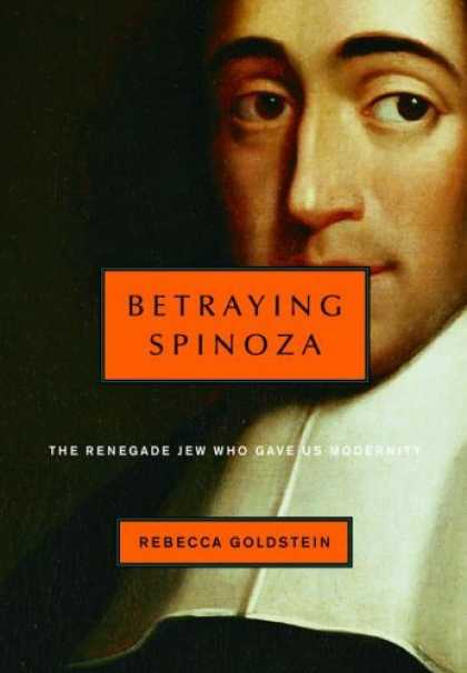 Bestsellers (2006) - Betraying Spinoza: The Renegade Jew Who Gave Us Modernity by Rebecca Goldstein