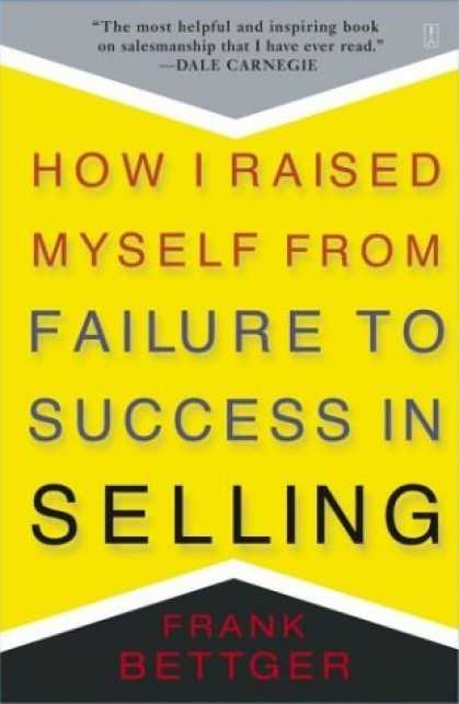 Bestsellers (2006) - How I Raised Myself from Failure to Success in Selling by Frank Bettger