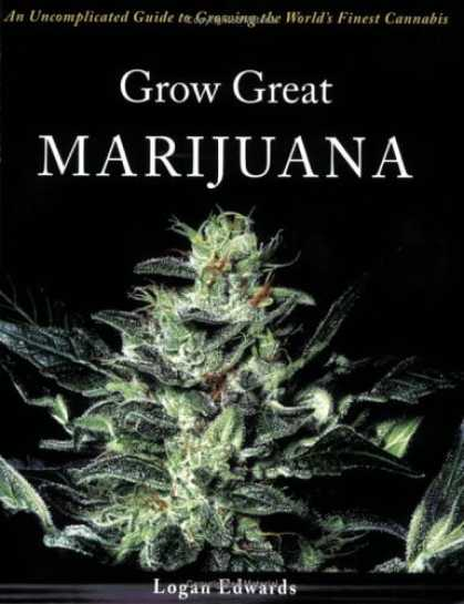 Bestsellers (2006) - Grow Great Marijuana: An Uncomplicated Guide to Growing the World's Finest Canna