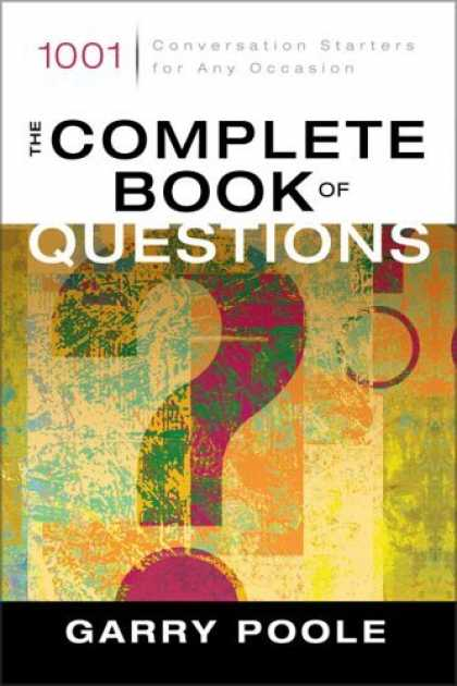Bestsellers (2006) - The Complete Book of Questions: 1001 Conversation Starters for Any Occasion by G