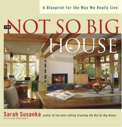 Bestsellers (2006) - The Not So Big House: A Blueprint for the Way We Really Live by Sarah Susanka