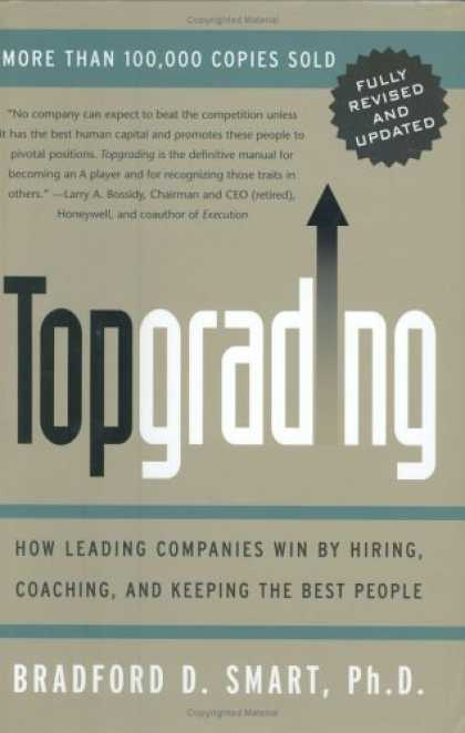 Bestsellers (2006) - Topgrading: How Leading Companies Win by Hiring, Coaching, and Keeping the Best