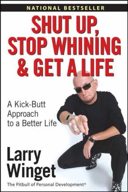 Bestsellers (2006) - Shut Up, Stop Whining, and Get a Life: A Kick-Butt Approach to a Better Life by