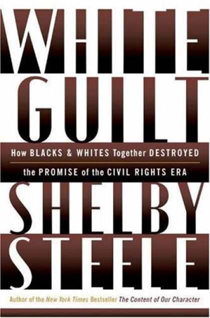 Bestsellers (2006) - White Guilt: How Blacks and Whites Together Destroyed the Promise of the Civil R