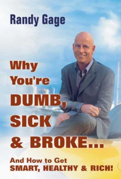 Bestsellers (2006) - Why You're DUMB, SICK, and BROKE ... and How to Get SMART, HEALTHY, and RICH! by