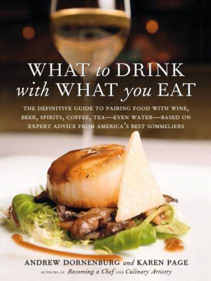 Bestsellers (2006) - What to Drink with What You Eat: The Definitive Guide to Pairing Food with Wine,