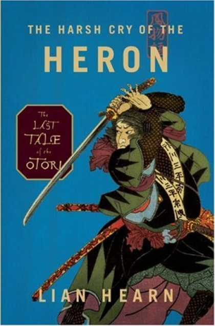 Bestsellers (2006) - The Harsh Cry of the Heron: The Last Tale of the Otori (Tales of the Otori, Book