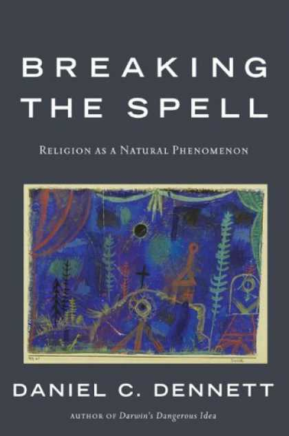 Bestsellers (2006) - Breaking the Spell: Religion as a Natural Phenomenon by Daniel C. Dennett