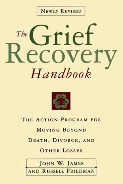 Bestsellers (2006) - The Grief Recovery Handbook : The Action Program for Moving Beyond Death Divorce