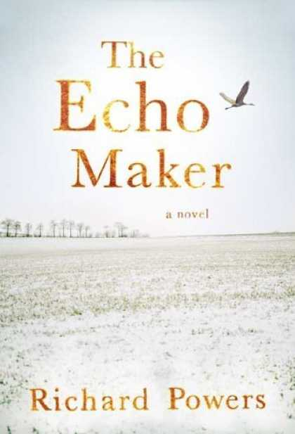 Bestsellers (2006) - The Echo Maker: A Novel by Richard Powers