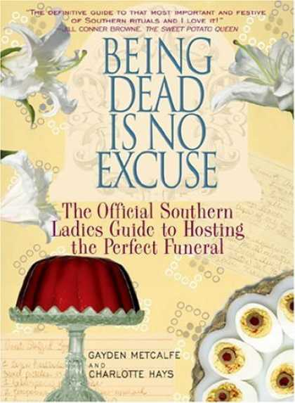 Bestsellers (2006) - Being Dead is No Excuse: The Official Southern Ladies Guide to Hosting the Perfe