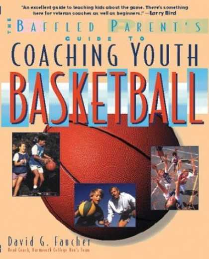 Bestsellers (2006) - Coaching Youth Basketball: A Baffled Parent's Guide by David G. Faucher
