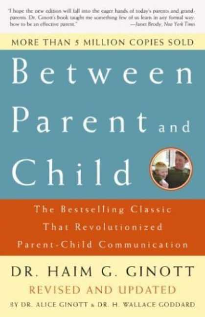 Bestsellers (2006) - Between Parent and Child: The Bestselling Classic That Revolutionized Parent-Chi