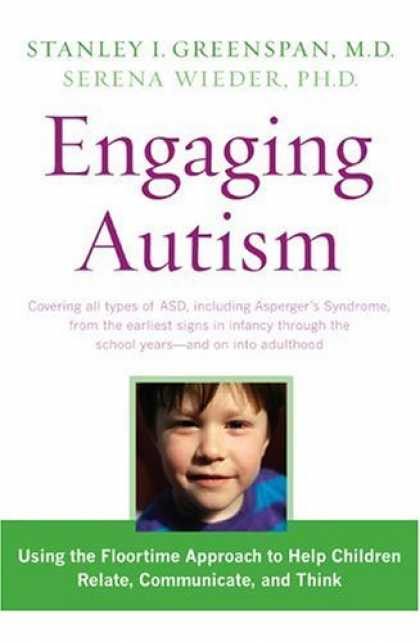 Bestsellers (2006) - Engaging Autism: Helping Children Relate, Communicate and Think with the DIR Flo