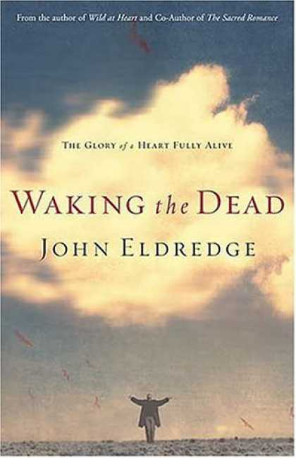 Bestsellers (2006) - Waking the Dead: The Glory of a Heart Fully Alive by John Eldredge