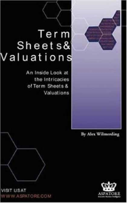 Bestsellers (2006) - Term Sheets & Valuations - A Line by Line Look at the Intricacies of Venture Cap