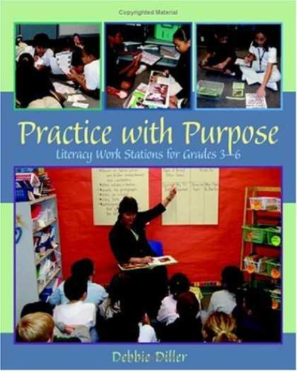 Bestsellers (2006) - Practice With Purpose: Literacy Work stations for Grades 3-6 by Debbie Diller