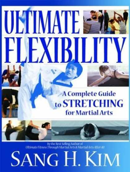 Bestsellers (2006) - Ultimate Flexibility: A Complete Guide to Stretching for Martial Arts by Sang H.