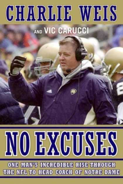 Bestsellers (2006) - No Excuses: One Man's Incredible Rise Through the NFL to Head Coach of Notre Dam