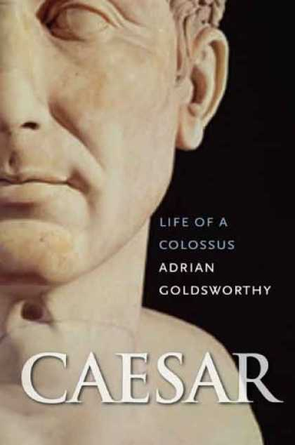 Bestsellers (2006) - Caesar: Life of a Colossus by Adrian Goldsworthy