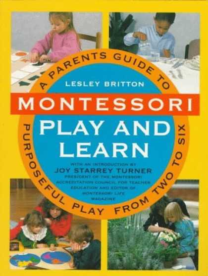 Bestsellers (2006) - Montessori Play And Learn: A Parent's Guide to Purposeful Play from Two to Six b