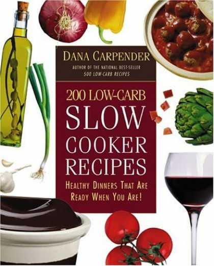 Bestsellers (2006) - 200 Low-Carb Slow Cooker Recipes: Healthy Dinners That Are Ready When You Are! b