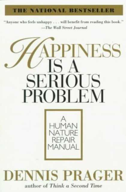 Bestsellers (2006) - Happiness Is a Serious Problem: A Human Nature Repair Manual by Dennis Prager