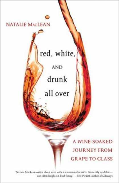 Bestsellers (2006) - Red, White, and Drunk All Over: A Wine-Soaked Journey from Grape to Glass by Nat