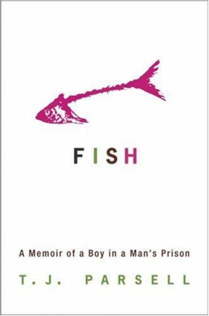 Bestsellers (2006) - Fish: A Memoir of a Boy in a Man's Prison by T.J. Parsell
