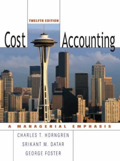 Bestsellers (2006) - Cost Accounting (12th Edition) (Charles T Horngren Series in Accounting) by Char