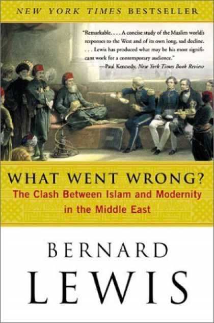 Bestsellers (2006) - What Went Wrong?: The Clash Between Islam and Modernity in the Middle East by Be