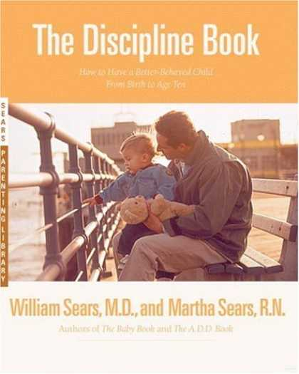 Bestsellers (2006) - The Discipline Book: How to Have a Better-Behaved Child From Birth to Age Ten by
