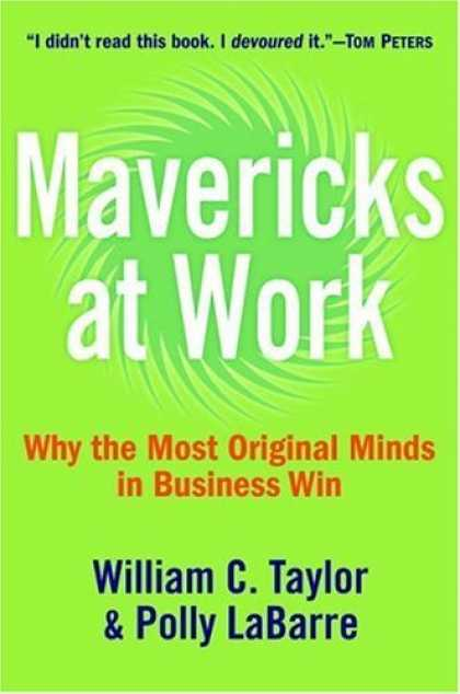 Bestsellers (2006) - Mavericks at Work: Why the Most Original Minds in Business Win by William C. Tay
