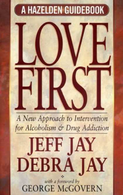 Bestsellers (2006) - Love First: A New Approach to Intervention for Alcoholism and Drug Addiction (A