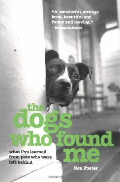 Bestsellers (2006) - The Dogs Who Found Me: What I've Learned from Pets Who Were Left Behind by Ken F
