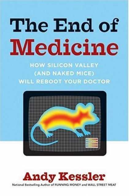 Bestsellers (2006) - The End of Medicine: How Silicon Valley (and Naked Mice) Will Reboot Your Doctor