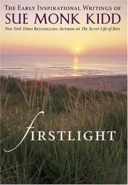 Bestsellers (2006) - Firstlight: The Early Inspirational Writings of Sue Monk Kidd by Sue Monk Kidd