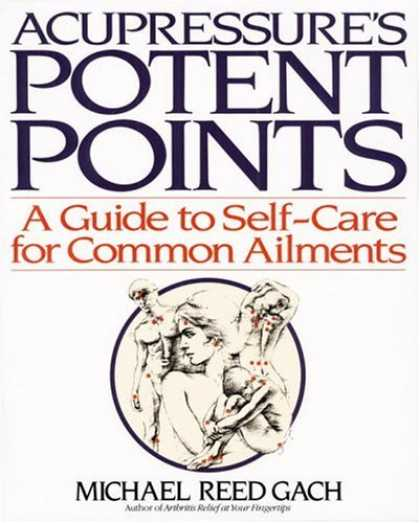 Bestsellers (2006) - Acupressure's Potent Points: a Guide to Self-Care for Common Ailments by Michael